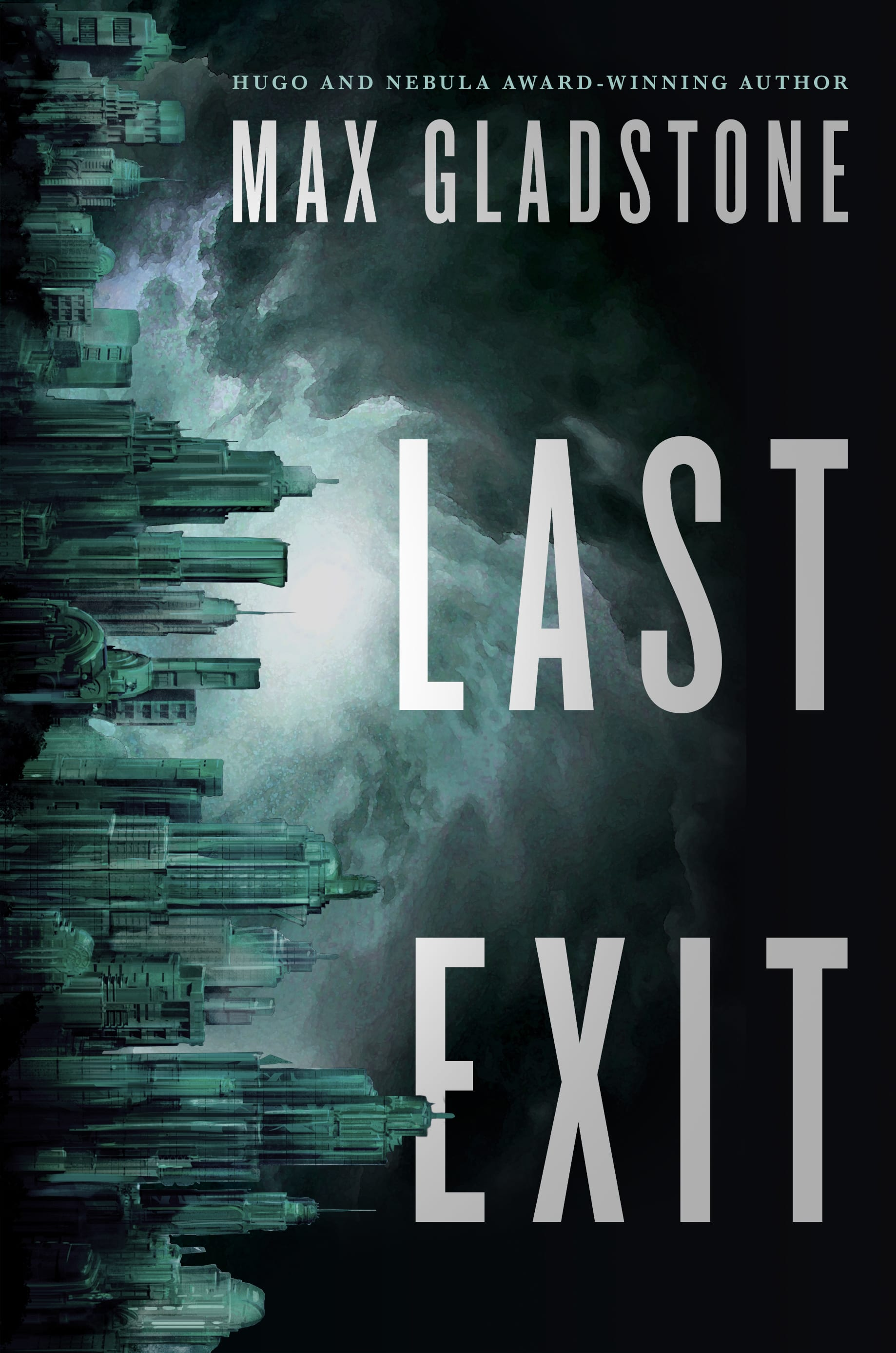 """Novel cover for LAST EXIT. The image is a vertically-aligned futuristic cityscape in a mix of malachite-greens, hugging the left hand margin; the city's skyscrapers point to the right, and a storm of acid-green sky darkening to black swirls around them. To the right, the words LAST EXIT are stacked atop each other in tall, widely spaced capitals, and above them, """"Hugo and Nebula award winning Max Gladstone"""". The overall effect is moody, mysterious, threatening."""
