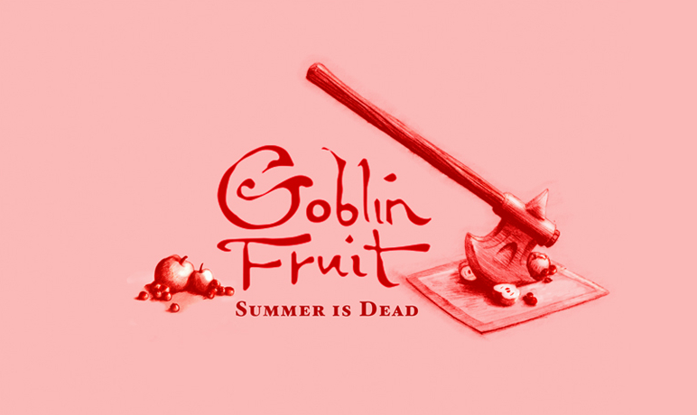 Goblin Fruit: SUMMER IS DEAD